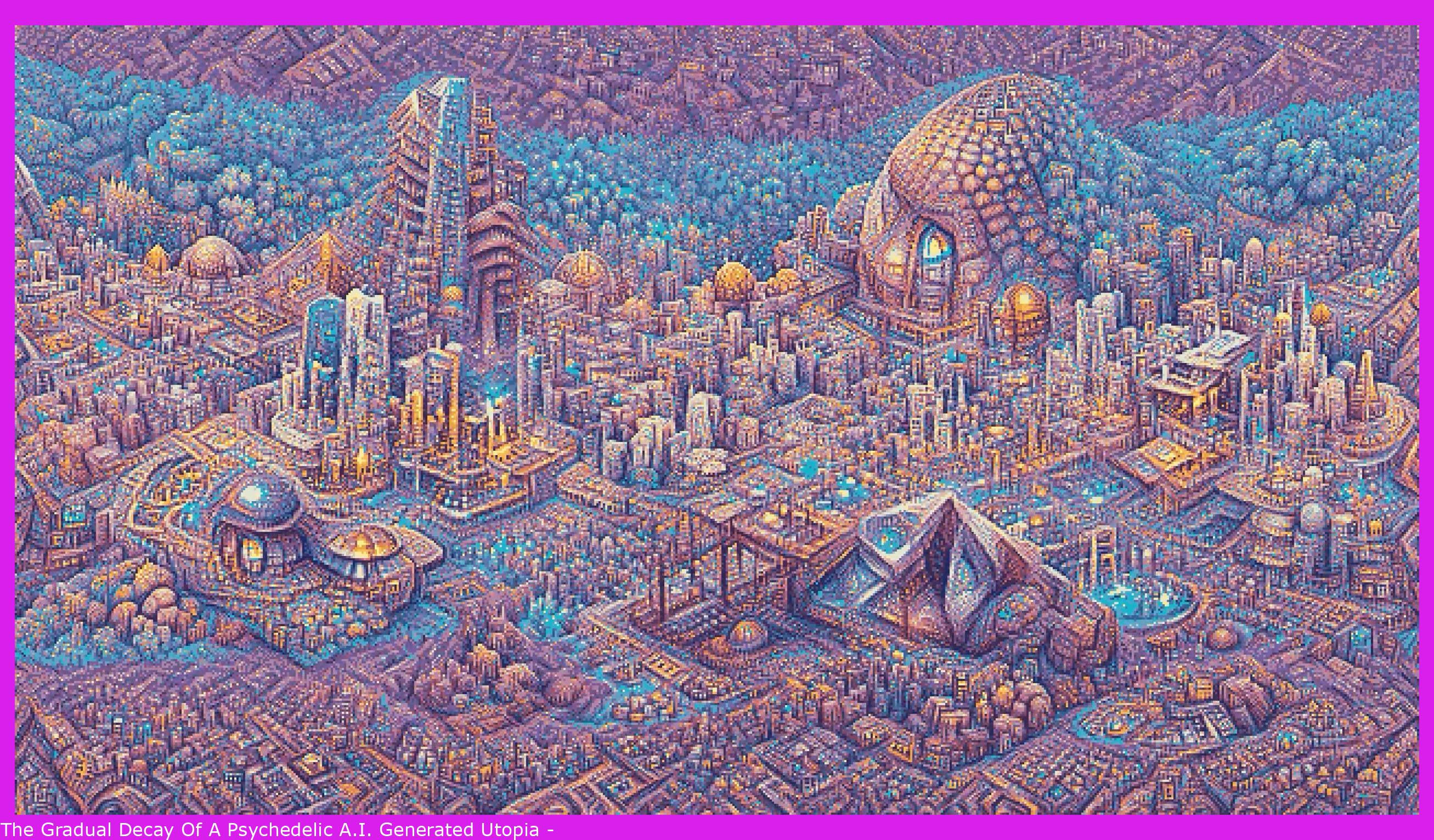 The Gradual Decay Of A Psychedelic A.I. Generated Utopia