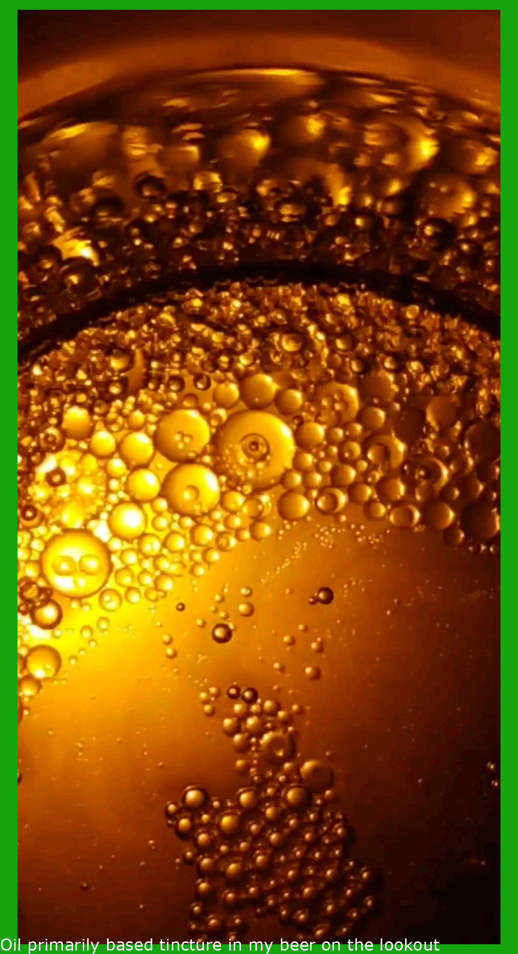 Oil based tincture in my beer looking crazy when bottom lit
